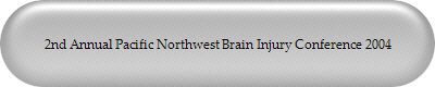 2nd Annual Pacific Northwest Brain Injury Conference 2004